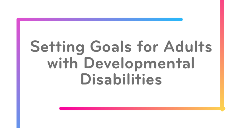 Setting Goals for Adults with Developmental Disabilities