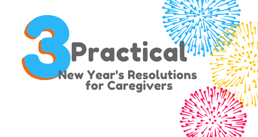 3 Practical New Year's Resolutions for Caregivers